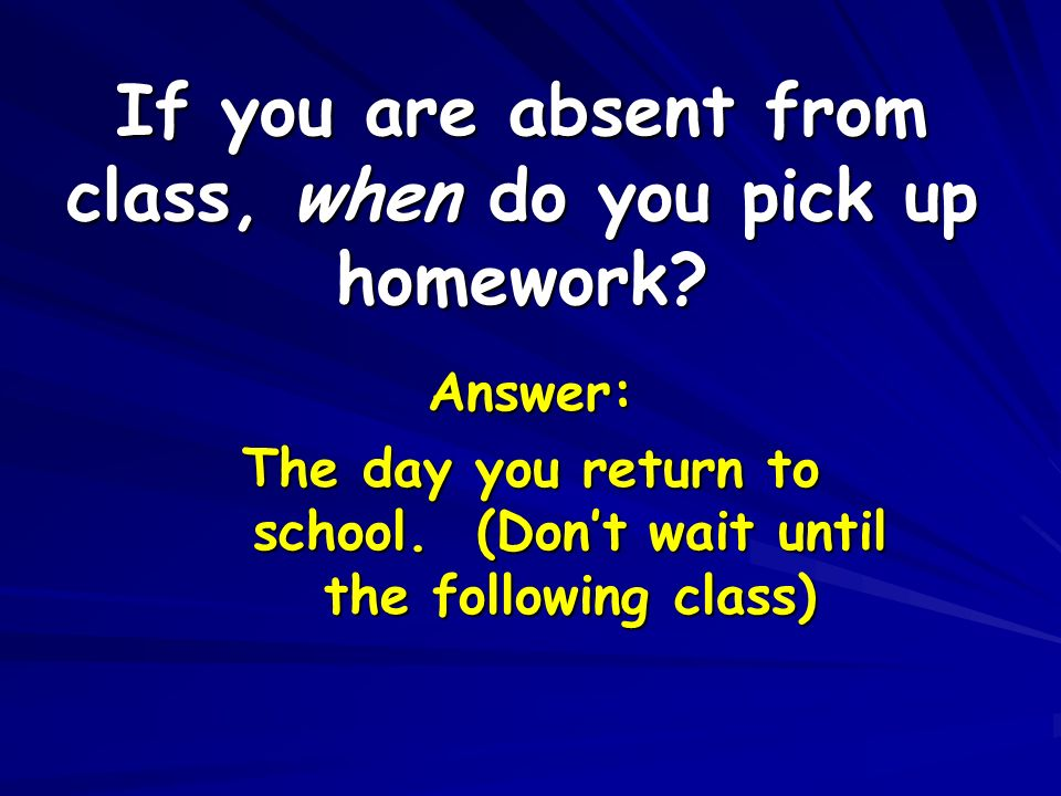 If you are absent from class, when do you pick up homework