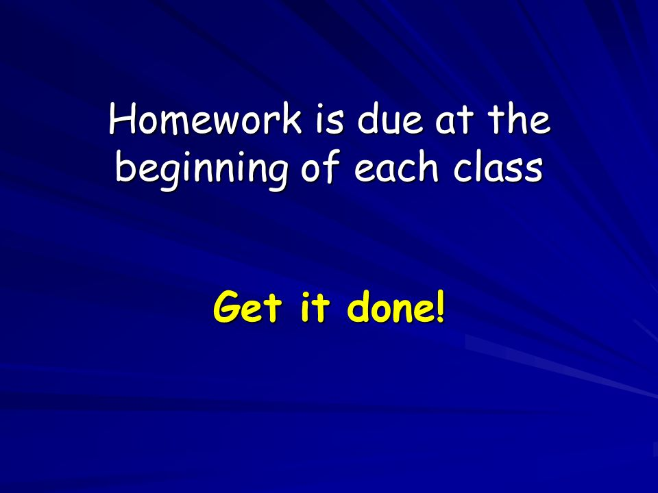 Homework is due at the beginning of each class