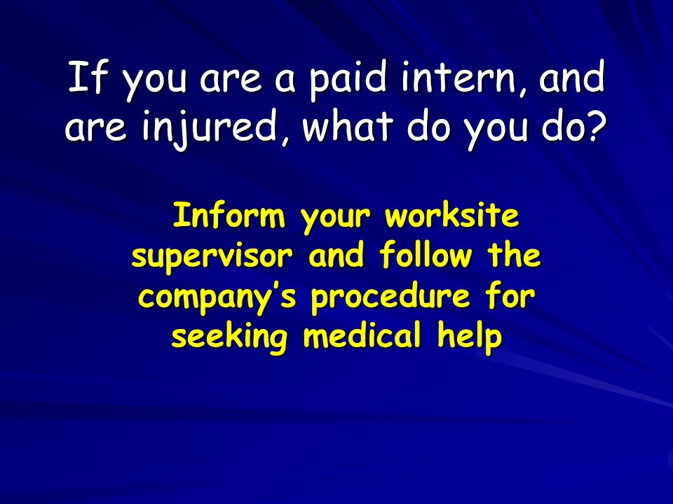 If you are a paid intern, and are injured, what do you do