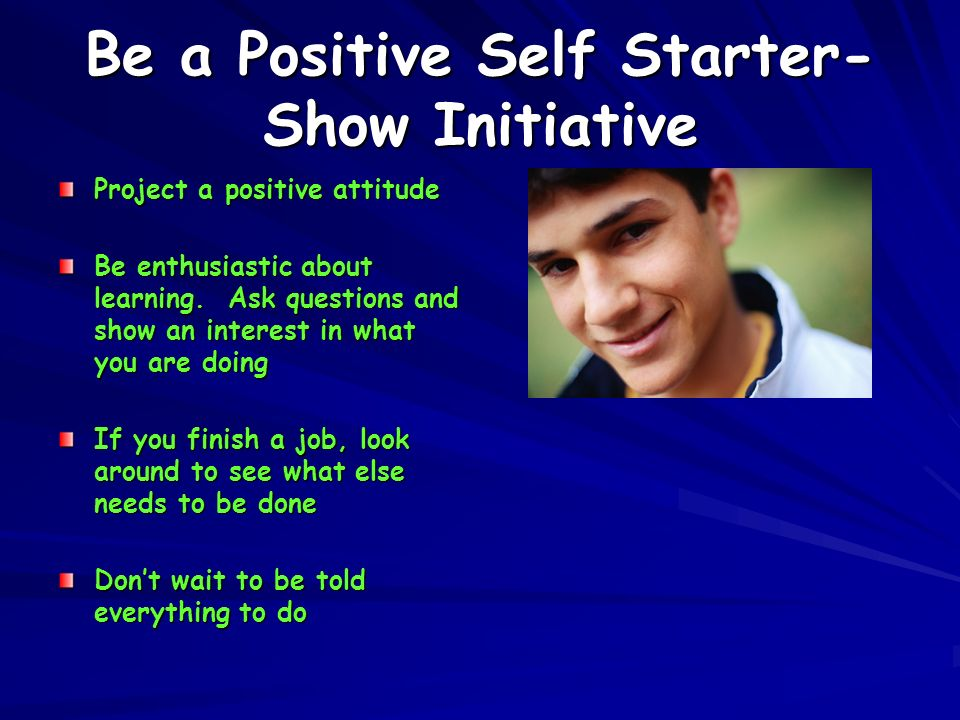Be a Positive Self Starter- Show Initiative