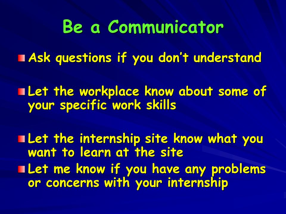 Be a Communicator Ask questions if you don't understand