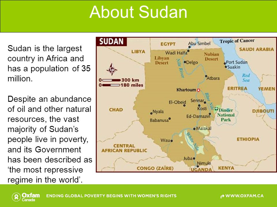 About Sudan Sudan is the largest country in Africa and has a population of 35 million.