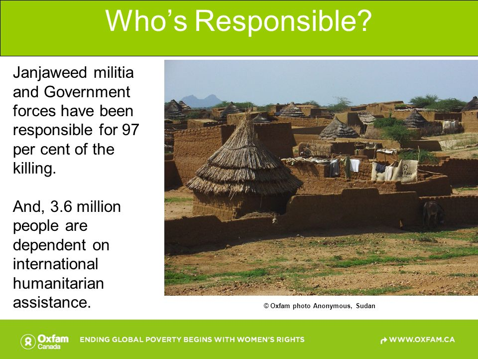 Who's Responsible Janjaweed militia and Government forces have been responsible for 97 per cent of the killing.