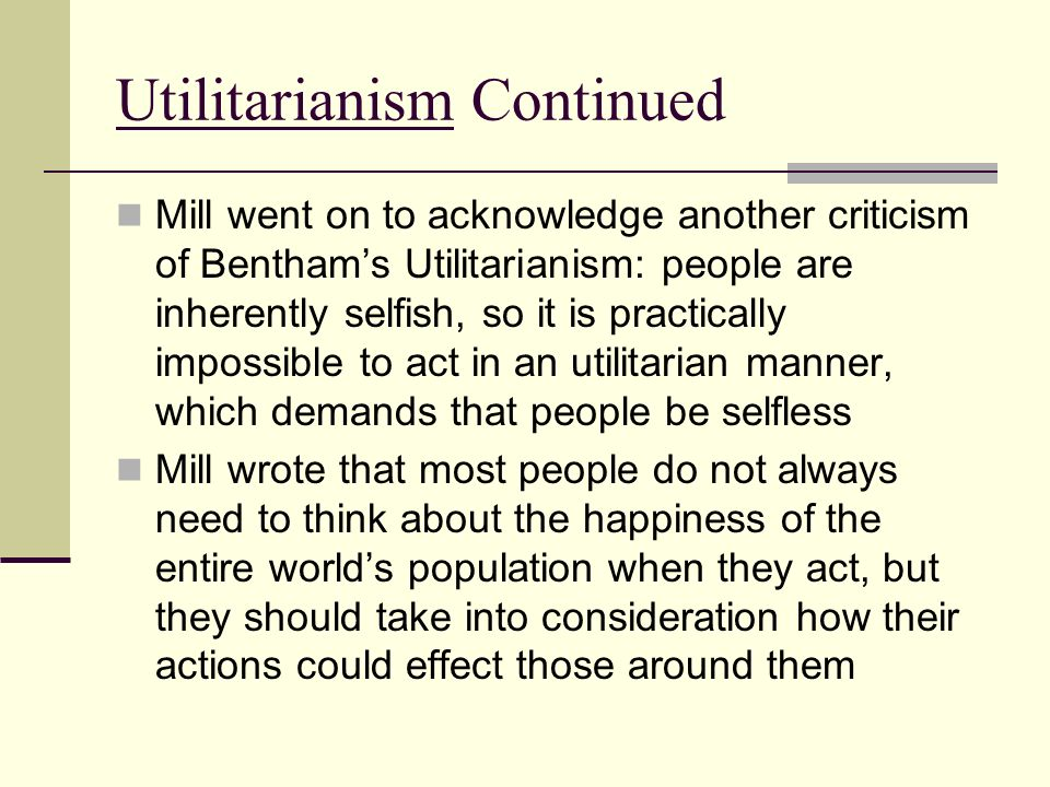 utilitariansim Utilitarianism and war introduction war and violence have bedeviled humanity throughout recorded history while rousseau posited a noble savage and marxian socialists have forecast human perfectibility, saint augustine and succeeding generations of catholic and protestant thinkers have asserted the principle of original sin.