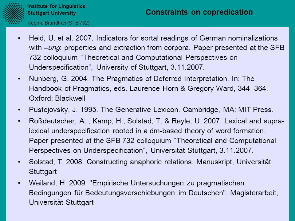 Heid, U. et al Indicators for sortal readings of German nominalizations with –ung: properties and extraction from corpora. Paper presented at the SFB 732 colloquium Theoretical and Computational Perspectives on Underspecification , University of Stuttgart,