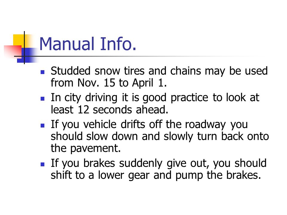 Manual Info. Studded snow tires and chains may be used from Nov. 15 to April 1.