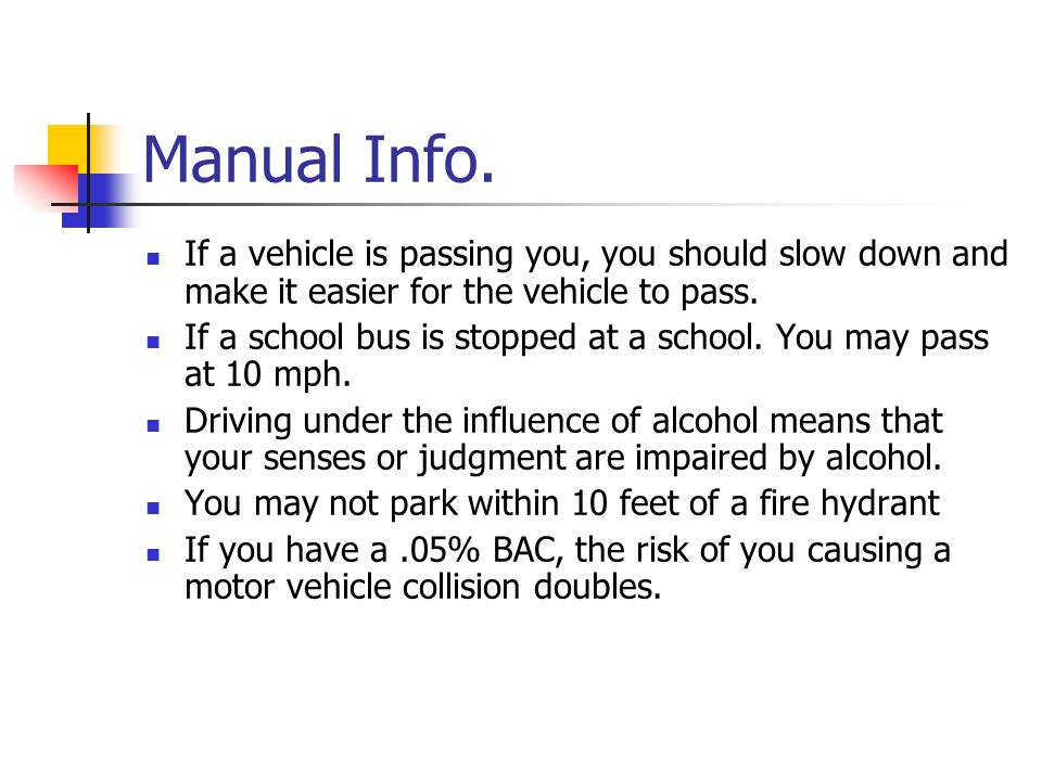 Manual Info. If a vehicle is passing you, you should slow down and make it easier for the vehicle to pass.