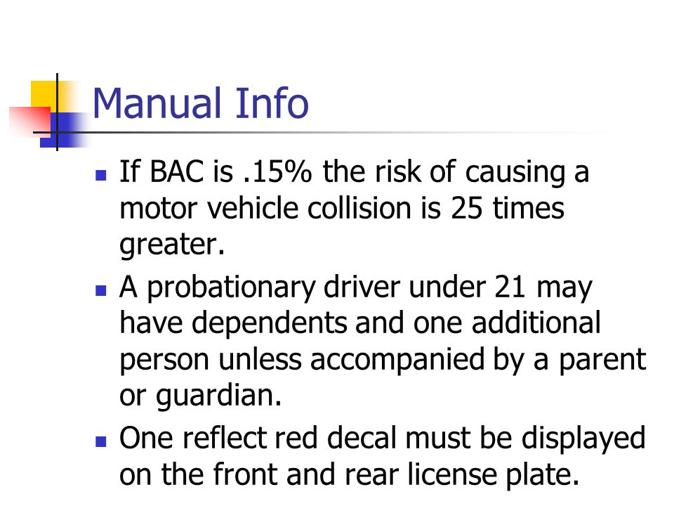 Manual Info If BAC is .15% the risk of causing a motor vehicle collision is 25 times greater.