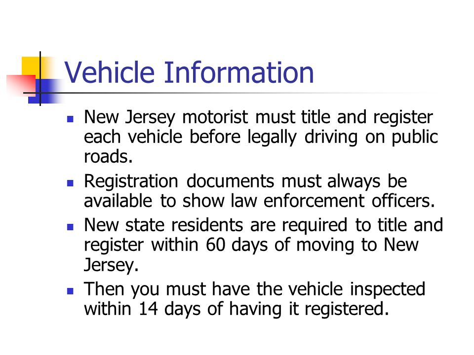 Vehicle Information New Jersey motorist must title and register each vehicle before legally driving on public roads.
