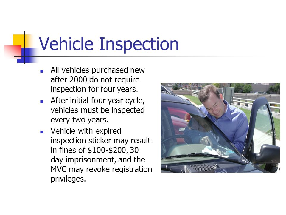 Vehicle Inspection All vehicles purchased new after 2000 do not require inspection for four years.