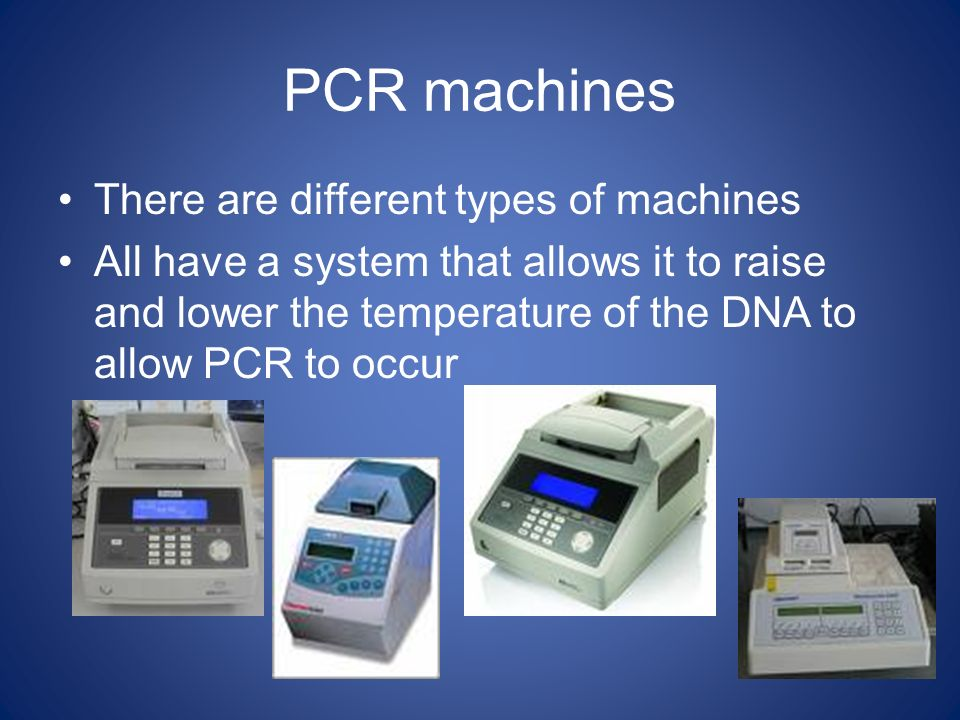 PCR machines There are different types of machines