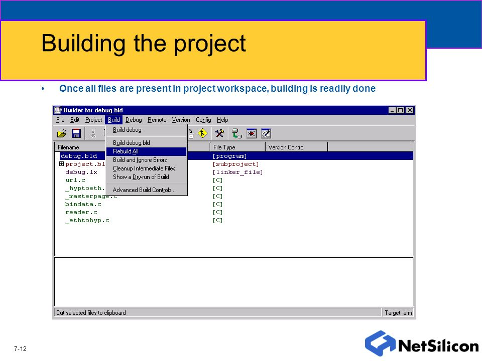 Building the project Once all files are present in project workspace, building is readily done 7-12