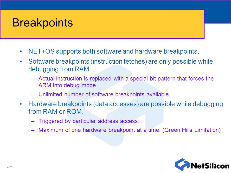 Breakpoints NET+OS supports both software and hardware breakpoints.