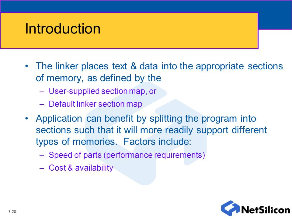 Introduction The linker places text & data into the appropriate sections of memory, as defined by the.
