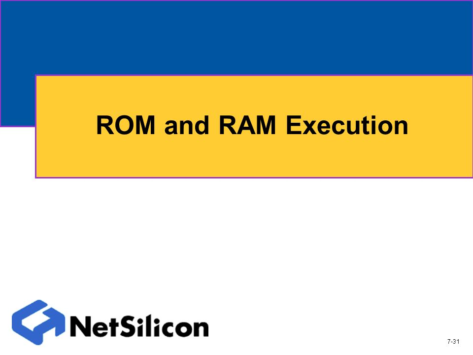 ROM and RAM Execution 7-31
