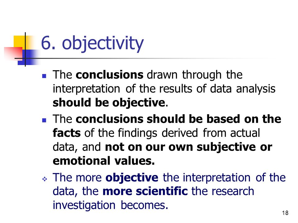 6. objectivity The conclusions drawn through the interpretation of the results of data analysis should be objective.