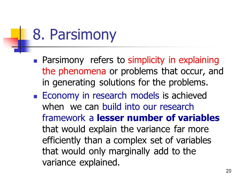8. Parsimony Parsimony refers to simplicity in explaining the phenomena or problems that occur, and in generating solutions for the problems.