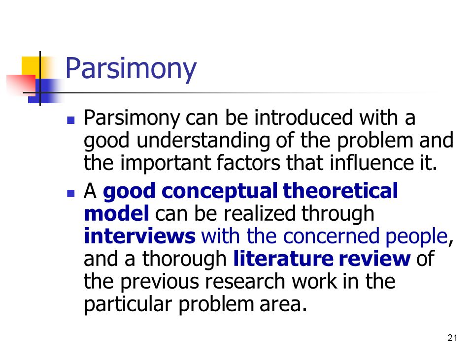 Parsimony Parsimony can be introduced with a good understanding of the problem and the important factors that influence it.