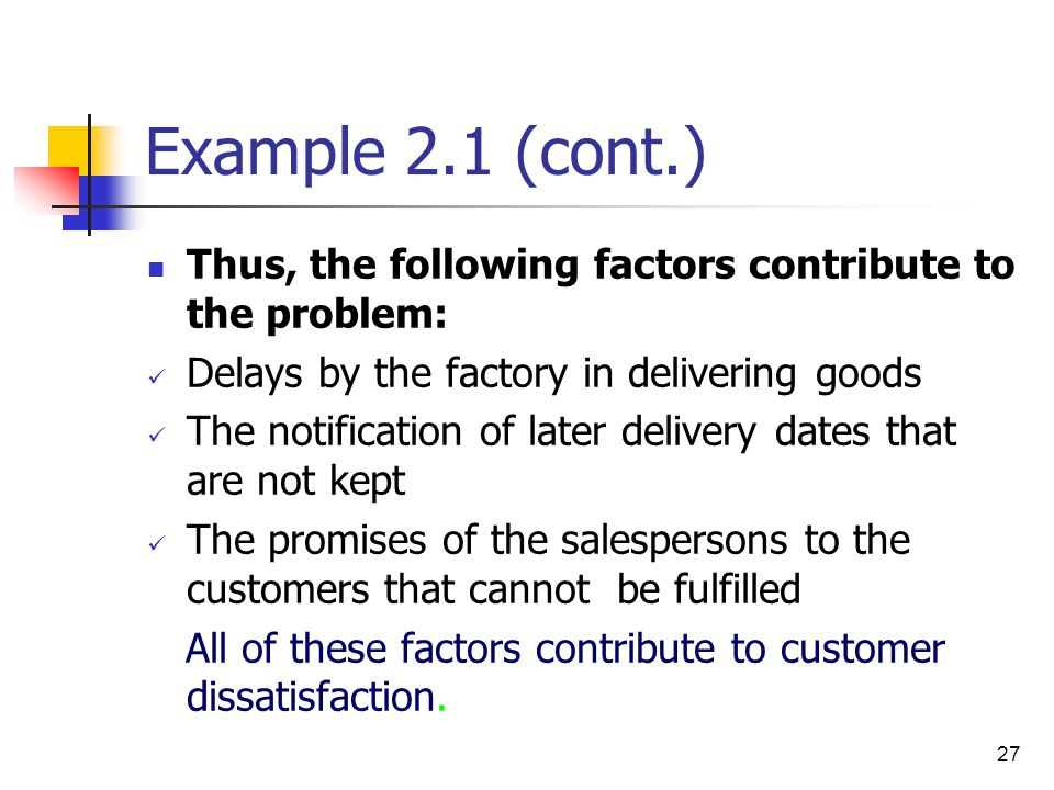 Example 2.1 (cont.) Thus, the following factors contribute to the problem: Delays by the factory in delivering goods.