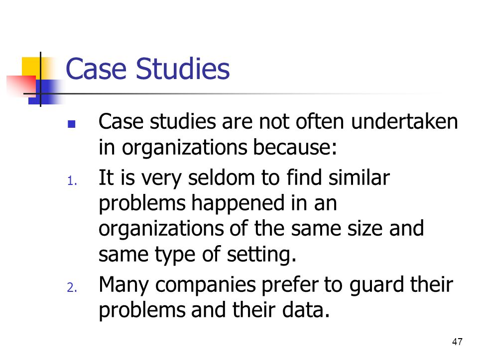 Case Studies Case studies are not often undertaken in organizations because: