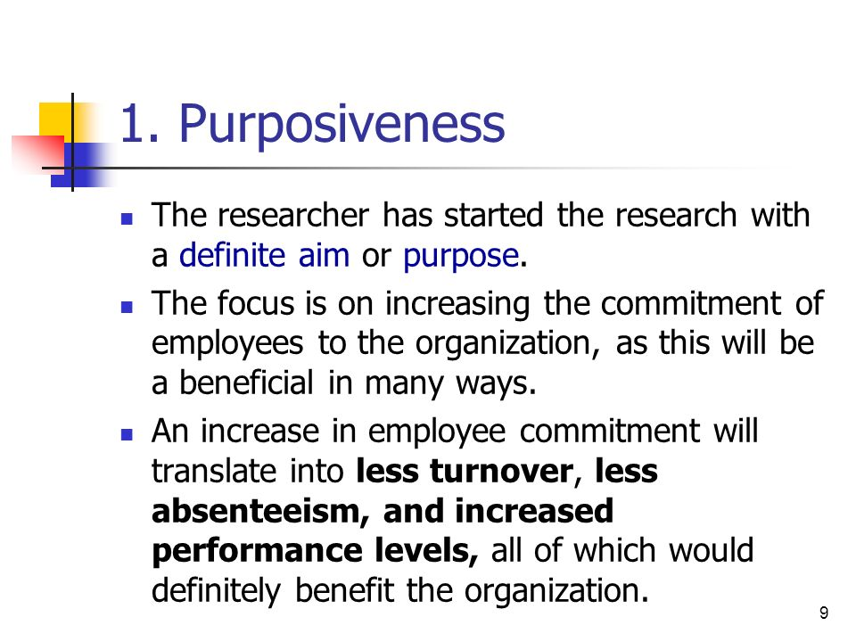 1. Purposiveness The researcher has started the research with a definite aim or purpose.