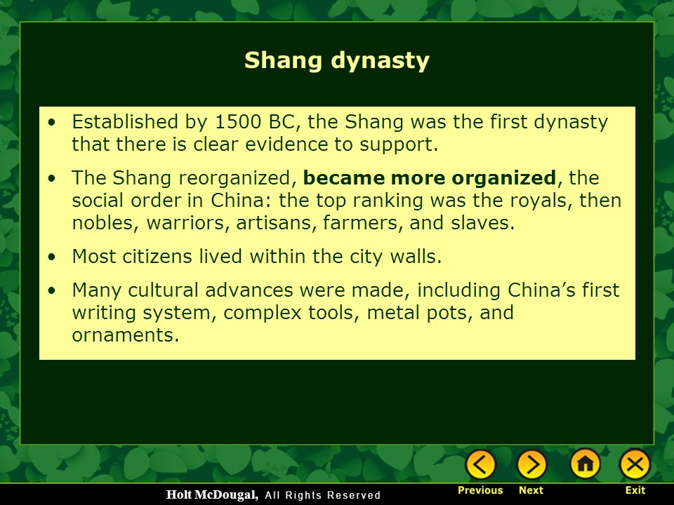 Shang dynasty Established by 1500 BC, the Shang was the first dynasty that there is clear evidence to support.