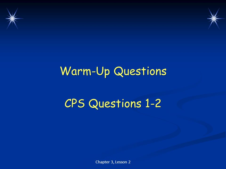 Warm-Up Questions CPS Questions 1-2