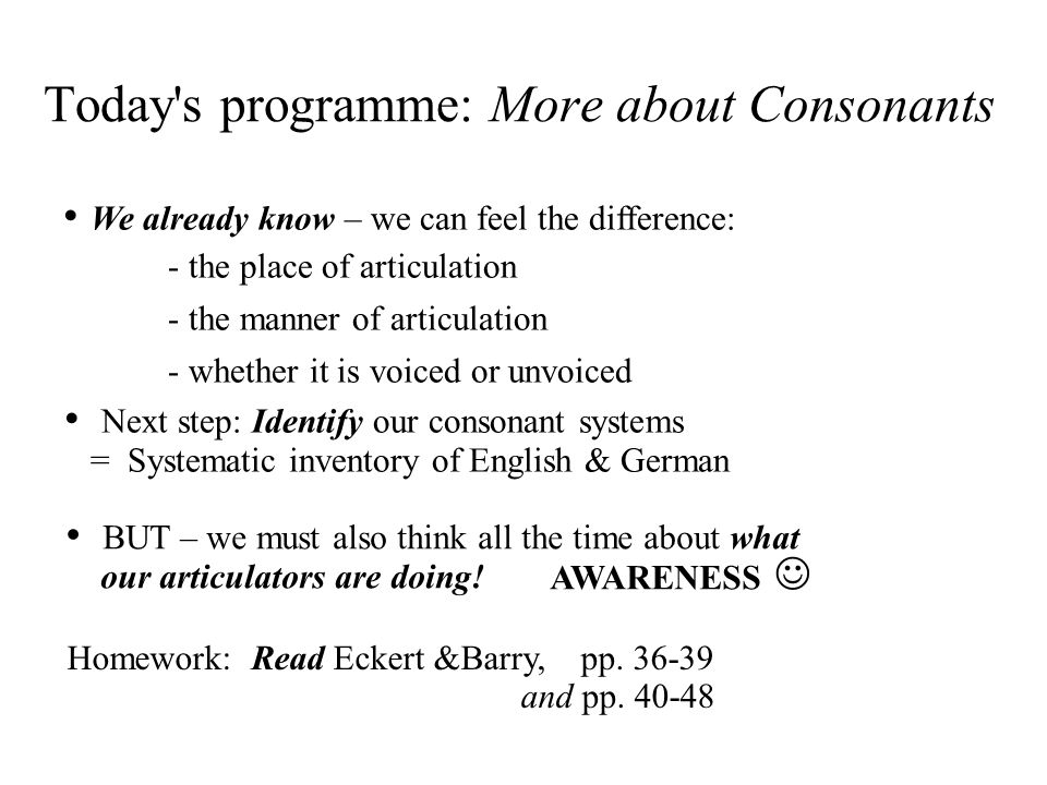 Today s programme: More about Consonants