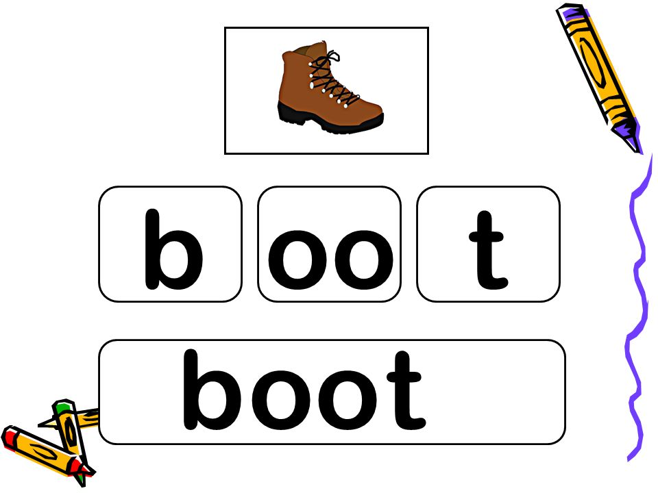 b oo t b oo t Fun way of reinforcing concept of phonemes made up from more than one grapheme.