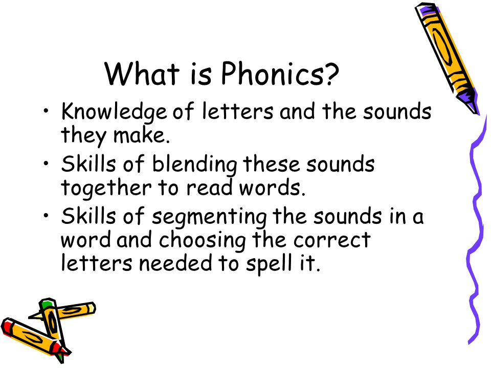 What is Phonics Knowledge of letters and the sounds they make.