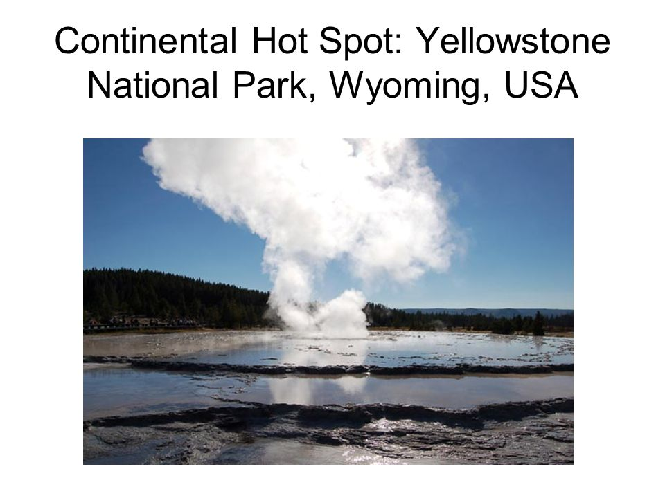 Continental Hot Spot: Yellowstone National Park, Wyoming, USA