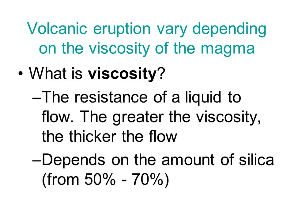 Volcanic eruption vary depending on the viscosity of the magma