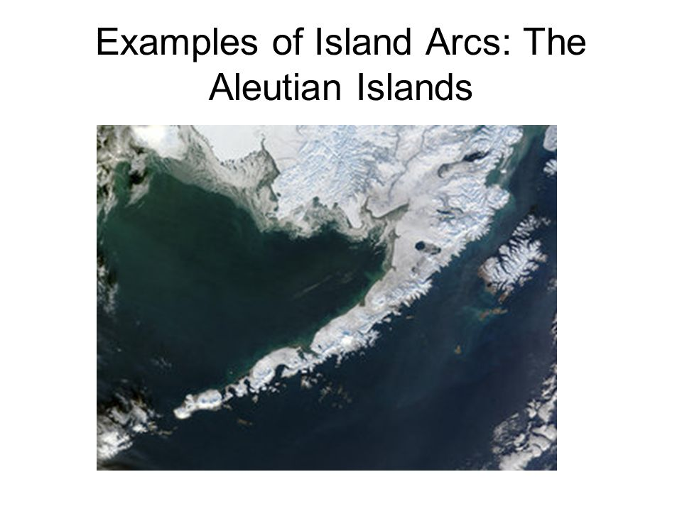 Examples of Island Arcs: The Aleutian Islands