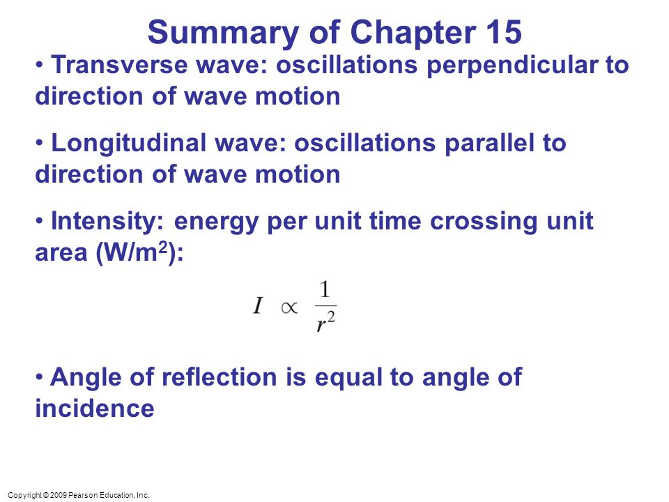 Summary of Chapter 15 Transverse wave: oscillations perpendicular to direction of wave motion.