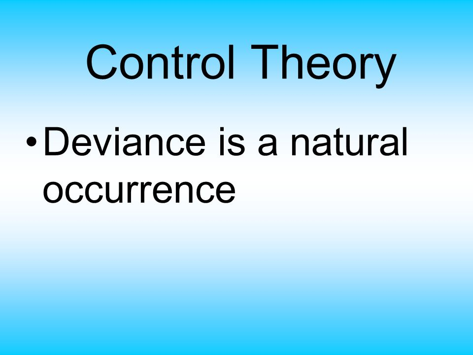 Control Theory Deviance is a natural occurrence