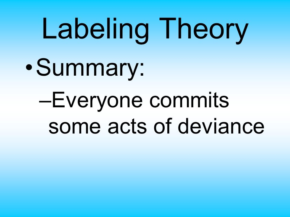 Labeling Theory Summary: Everyone commits some acts of deviance