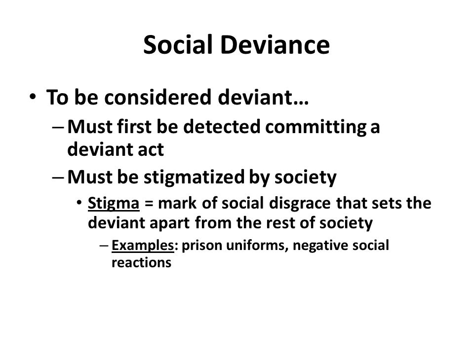 Social Deviance To be considered deviant…