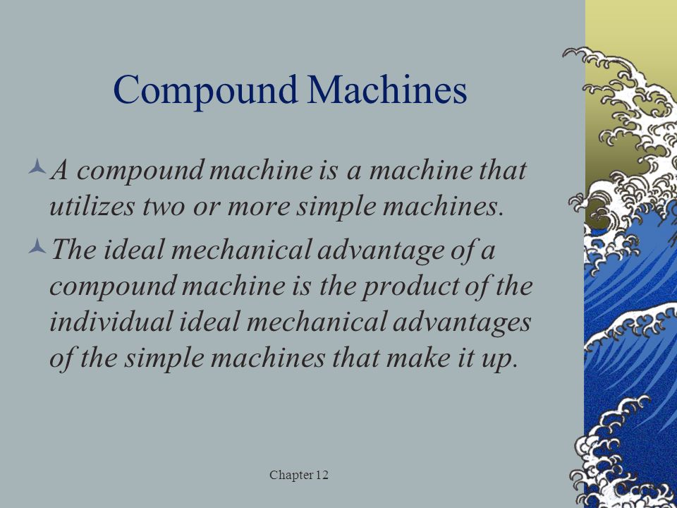 Compound Machines A compound machine is a machine that utilizes two or more simple machines.