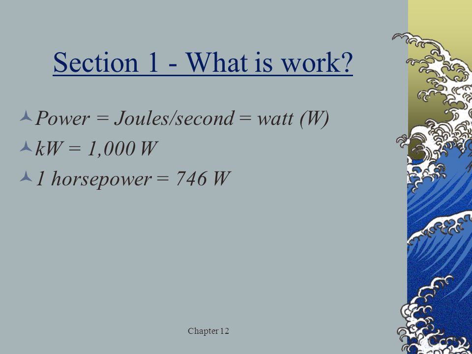 Section 1 - What is work Power = Joules/second = watt (W)