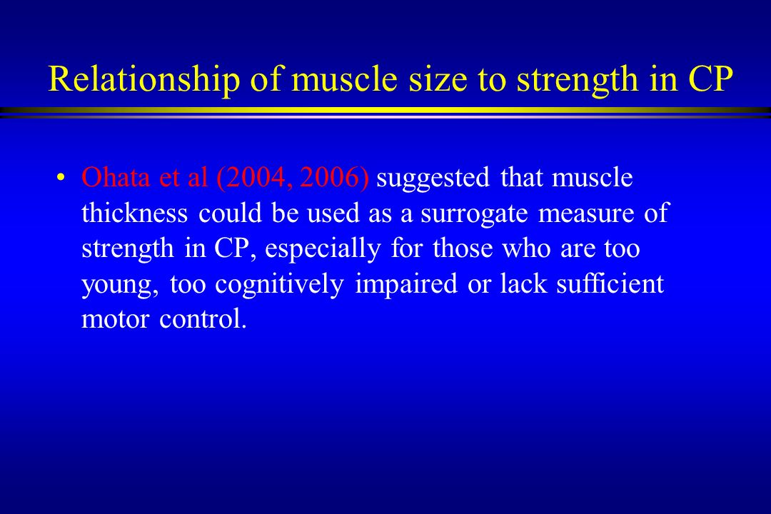 Relationship of muscle size to strength in CP