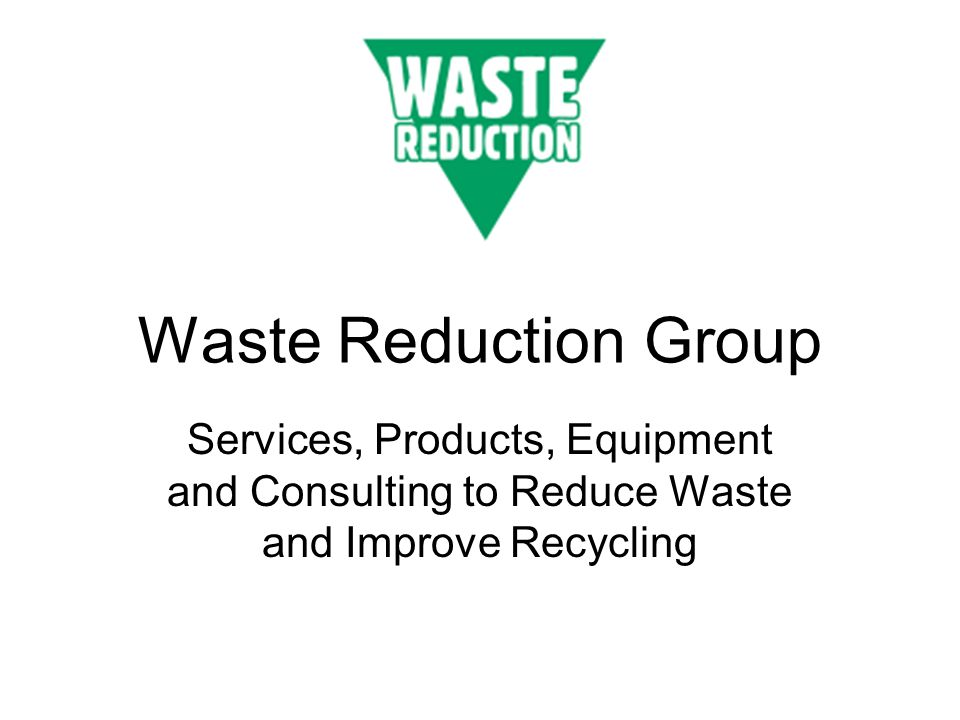 Waste Reduction Group Services, Products, Equipment and Consulting to Reduce Waste and Improve Recycling.