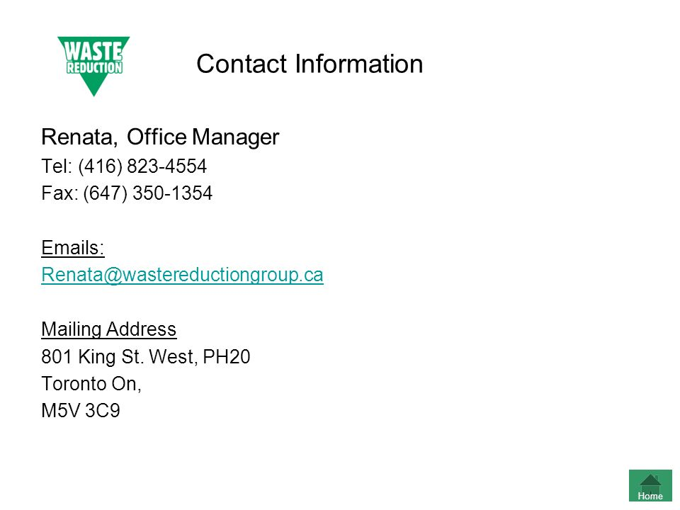 Contact Information Renata, Office Manager. Tel: (416) 823-4554. Fax: (647) 350-1354. Emails: Renata@wastereductiongroup.ca.