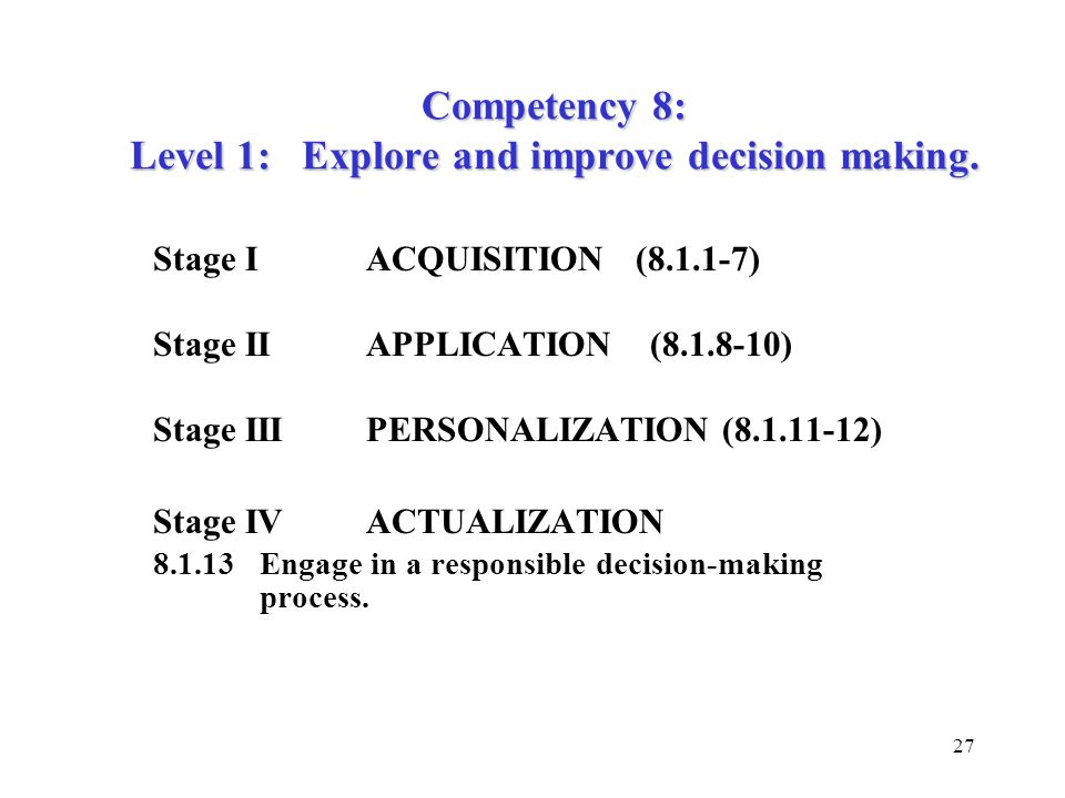 Competency 8: Level 1: Explore and improve decision making.