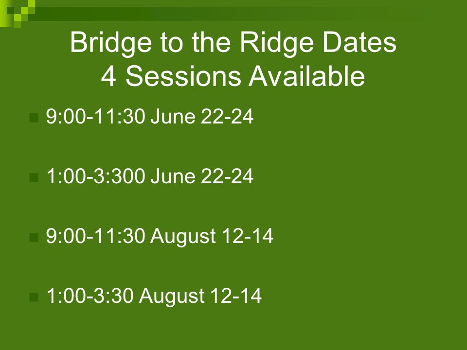 Bridge to the Ridge Dates 4 Sessions Available