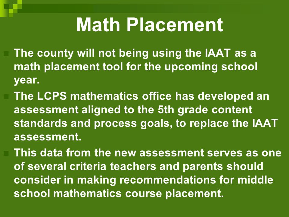 Math Placement The county will not being using the IAAT as a math placement tool for the upcoming school year.