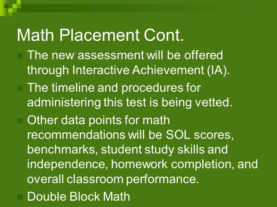 Math Placement Cont. The new assessment will be offered through Interactive Achievement (IA).