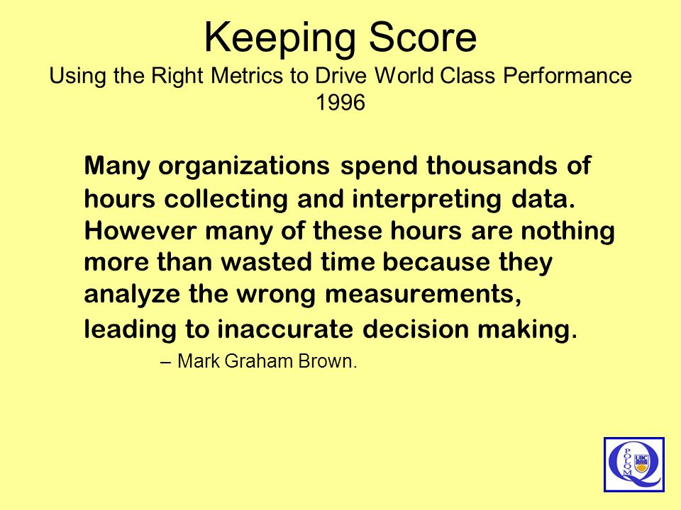 Keeping Score Using the Right Metrics to Drive World Class Performance 1996