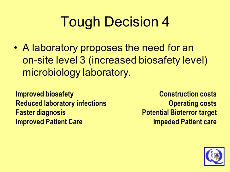 Tough Decision 4 A laboratory proposes the need for an on-site level 3 (increased biosafety level) microbiology laboratory.