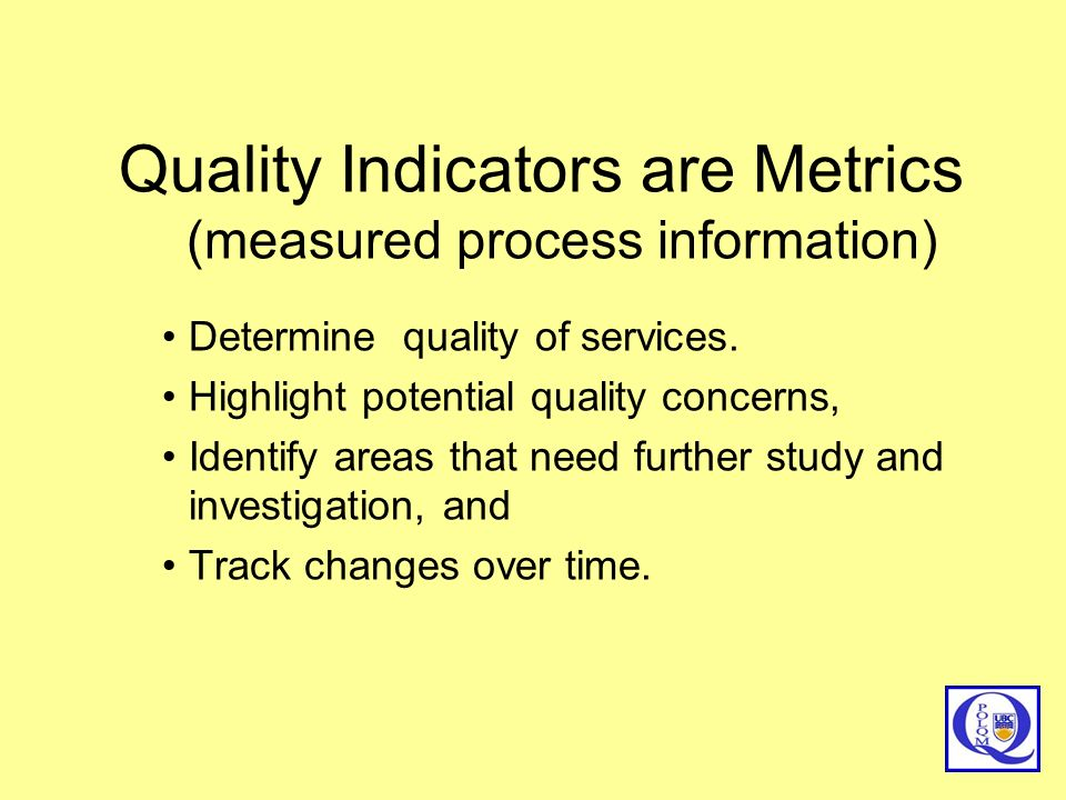 Quality Indicators are Metrics (measured process information)