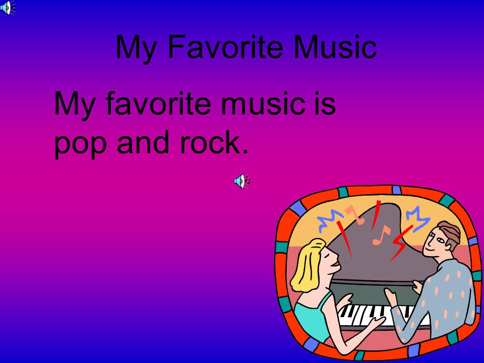 My Favorite Music My favorite music is pop and rock.